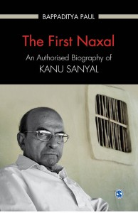 The First Naxal: An Authorised Biography of Kanu Sanyal